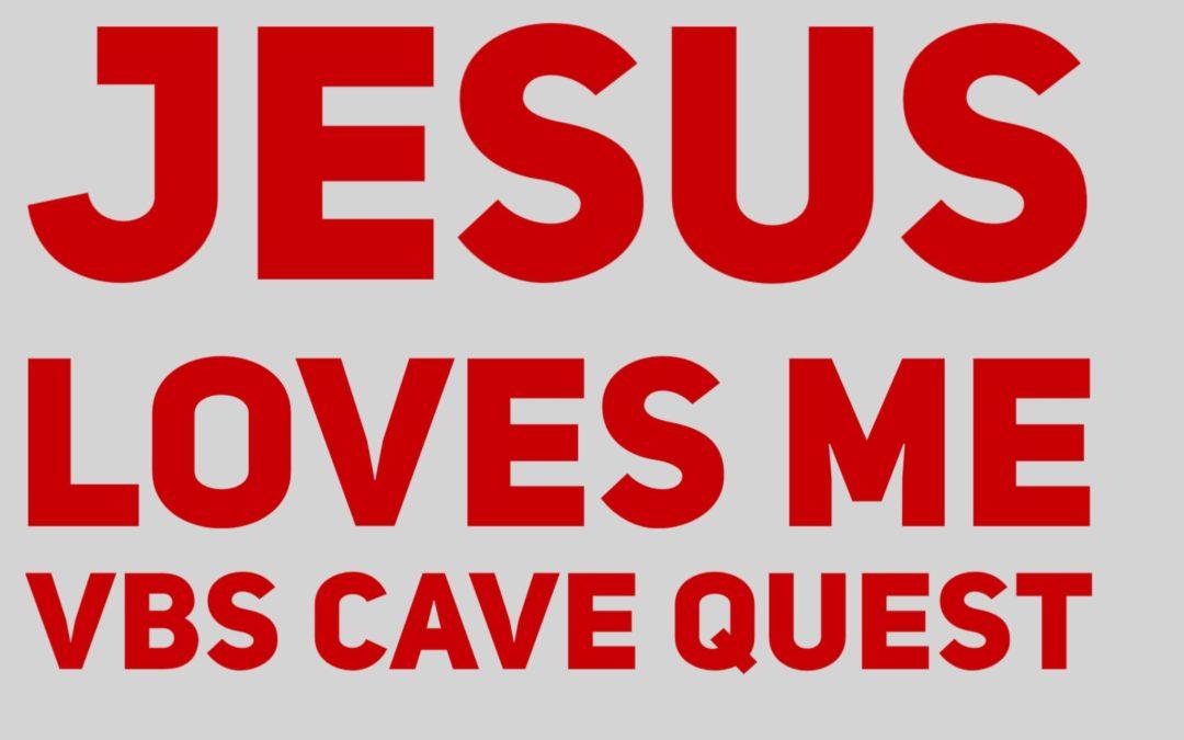 Jesus Loves Me – VBS Cave Quest
